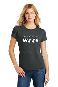 You Had Me At Woof Ladies T-Shirt